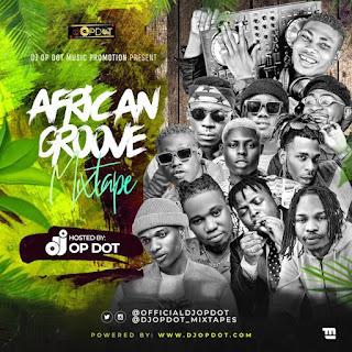 [Mixtape] DJ OP Dot – African Groove Mix