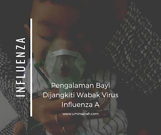 Pengalaman Anak Bayi Kena Dijangkiti Wabak Virus Influenza A