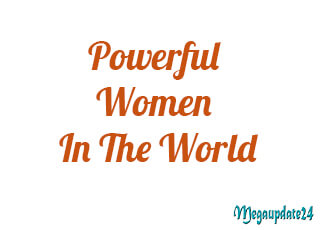 Top 10 Powerful Women In The World - Inspirational Female