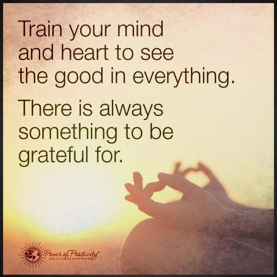 Be Grateful Quotes Enchanting Train Your Mind And Heart To See The Good In Everything There Is