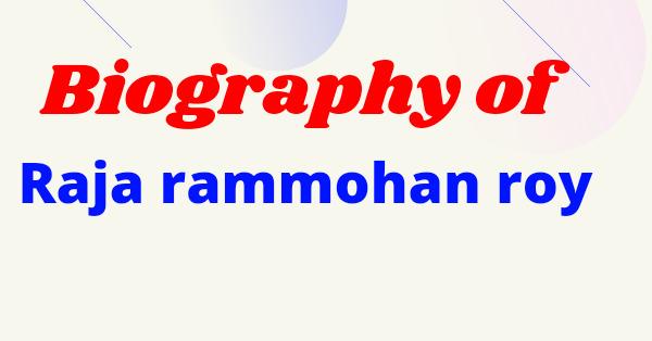 Biography of Raja rammohan Roy in detail