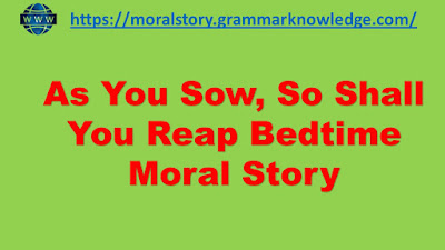 As You Sow, So Shall You Reap Bedtime Moral Story
