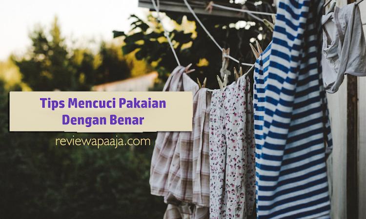 Tips Mencuci Pakaian Dengan Benar