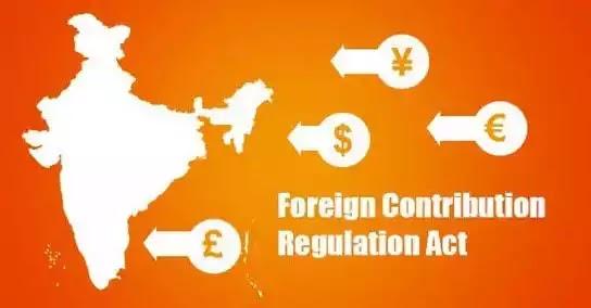 Foreign Contribution (Regulation) Act, 2010 : विदेशी अंशदान के विनियमन की आवश्यकता, नियमों में किये गए परिवर्तन और उनकी आलोचना
