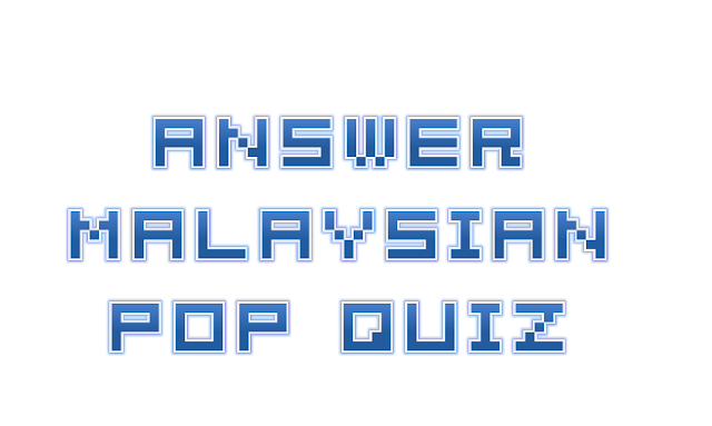 Answer Malaysian Pop Quiz