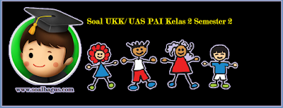 Download soal ukk/ uas pai kelas 2 semester 2/ genap sesuai kurikulum ktsp tahun ajaran 2016 2017 www.soalbagus.com file berupa pdf atau doc