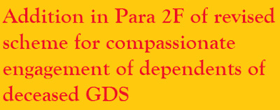 Addition in Para 2F of revised scheme for compassionate engagement of dependents of deceased GDS