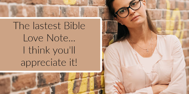 The latest Bible Love Note....important truths to know.