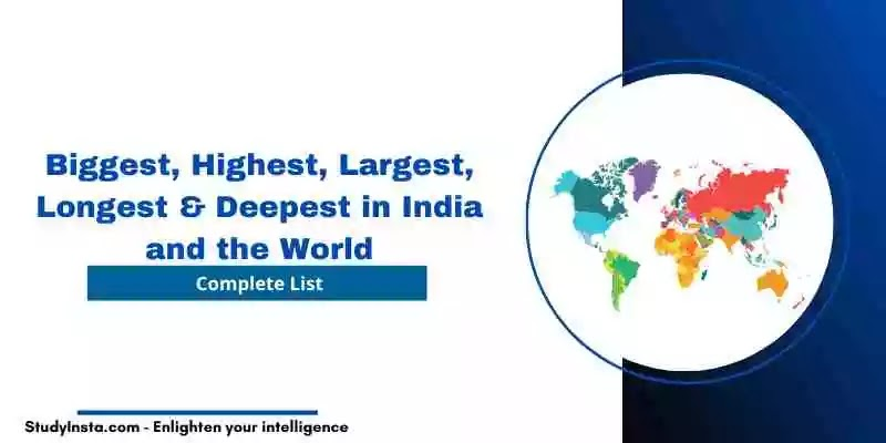 List of Biggest, Highest, Largest, Longest & Deepest in India & the World