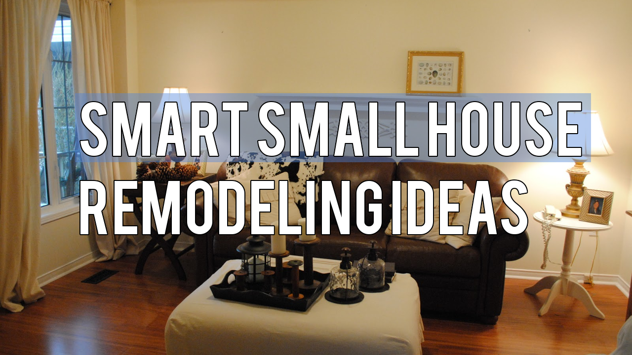 Smart Small House Remodeling Ideas
