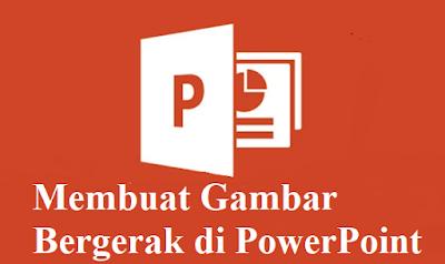Membuat Gambar Bergerak di PowerPoint dengan Mudah