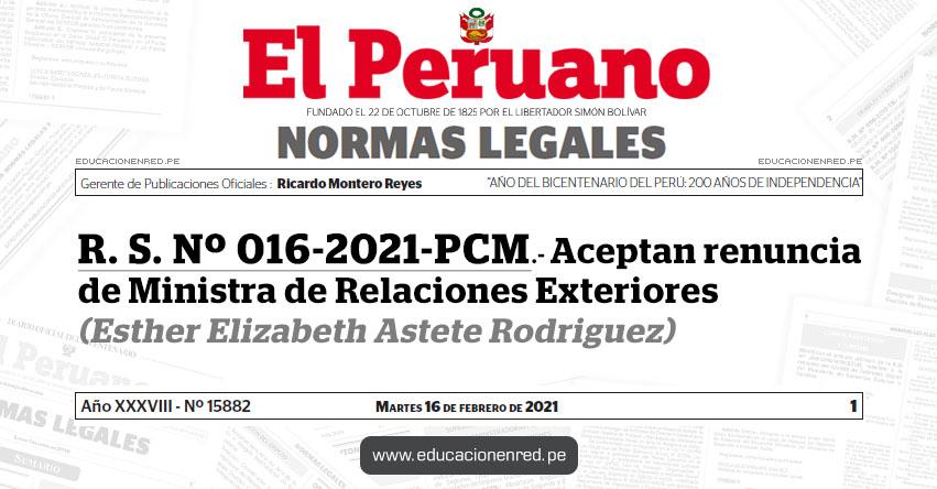 R. S. Nº 016-2021-PCM.- Aceptan renuncia de Ministra de Relaciones Exteriores (Esther Elizabeth Astete Rodriguez)