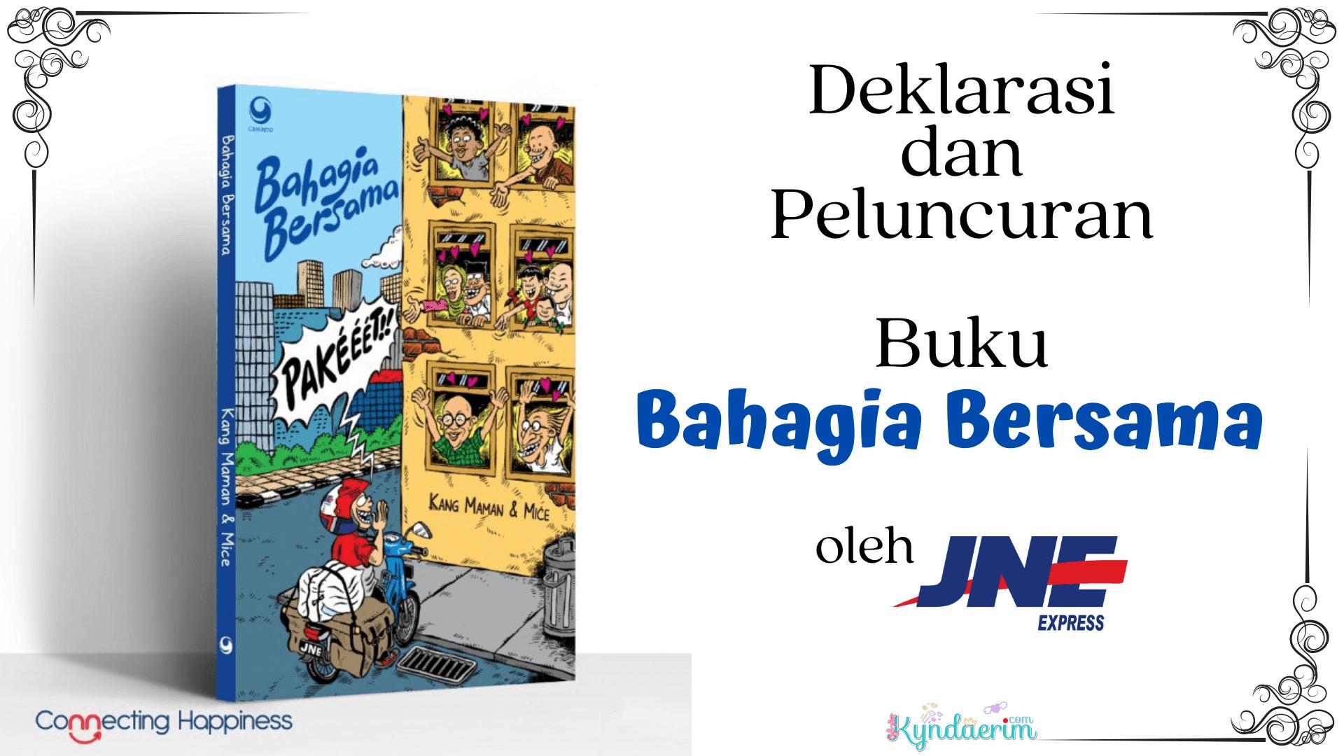 Deklarasi dan Peluncuran Buku Bahagia Bersama oleh JNE, kolaborasi kang maman dan mice