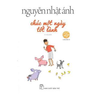 Chúc Một Ngày Tốt Lành (Cuốn Sách Được Độc Gỉa Yêu Thích Nhất Của Nguyễn Nhật Ánh) ebook PDF EPUB AWZ3 PRC MOBI