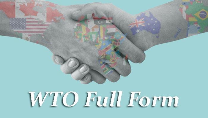 WTO Full form in Hindi - डब्लूटीओ क्या है?
