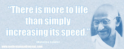 "Mahatma Gandhi Inspirational Quotes Explained: ""There is more to life than simply increasing its speed."""