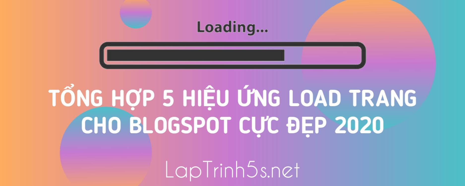 Tổng Hợp 5 Hiệu Ứng Load Trang Cho Blogspot Cực Đẹp 2020