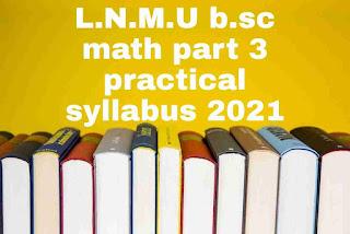 L.N.M.U b.sc math part 3 practical syllabus 2021