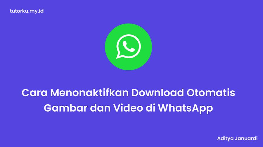 Cara Menonaktifkan Download Otomatis Gambar dan Video di WhatsApp