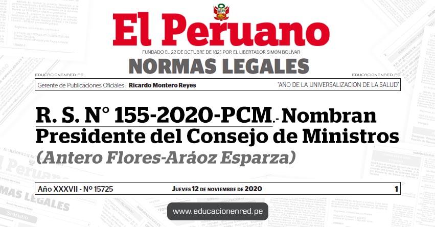 R. S. N° 155-2020-PCM.- Nombran Presidente del Consejo de Ministros (Antero Flores-Aráoz Esparza)