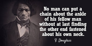 Frederick Douglass - No man can put a chain about the ankle of his fellow man without at last finding the other end fastened about his own neck - Quotes