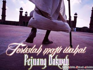 Teruslah Maju Wahai Pejuang Dakwah !!!