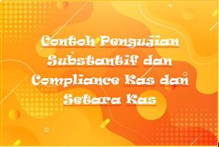 Contoh Pengujian Substantif dan Compliance Kas dan Setara Kas