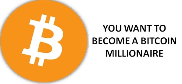 YOU WANT TO BECOME A BITCOIN MILLIONAIRE