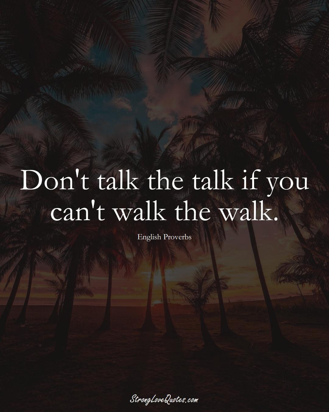 Don't talk the talk if you can't walk the walk. (English Sayings);  #EuropeanSayings