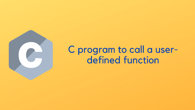 C program to call a user defined function