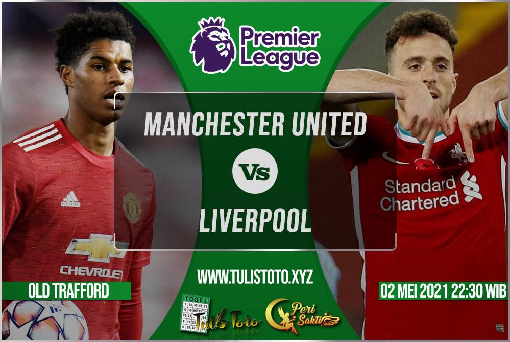 Prediksi Manchester United vs Liverpool 02 Mei 2021