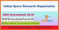 Indian Space Research Organisation Recruitment 2018– 171 Junior Personal Assistants & Stenographers