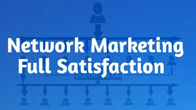 Network Marketing Full Satisfaction