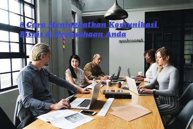 8 Cara Meningkatkan Komunikasi Bisnis di Perusahaan Anda