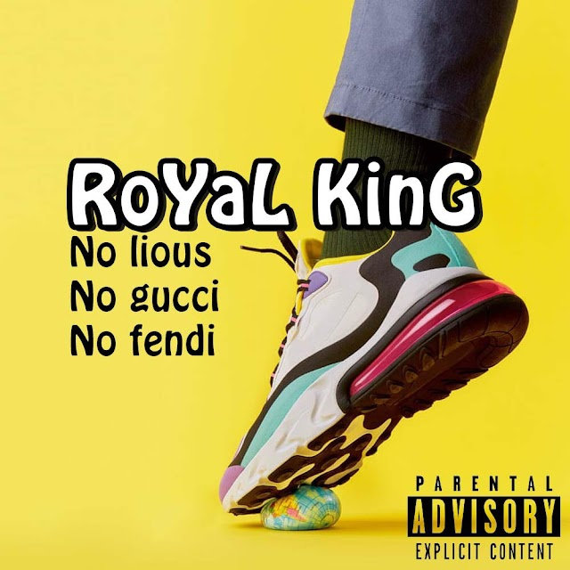 "RoYal King ""No Lious, No Gucci, No Fendi"""