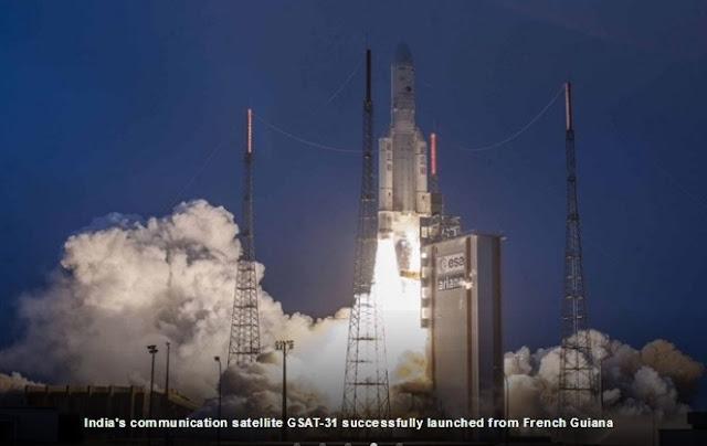 India's communication satellite GSAT- successfully 31launched from French Guiana | भारत का संचार उपग्रह GSAT-31 फ्रेंच गुयाना से सफलतापूर्वक लॉन्च किया गया daily current affair