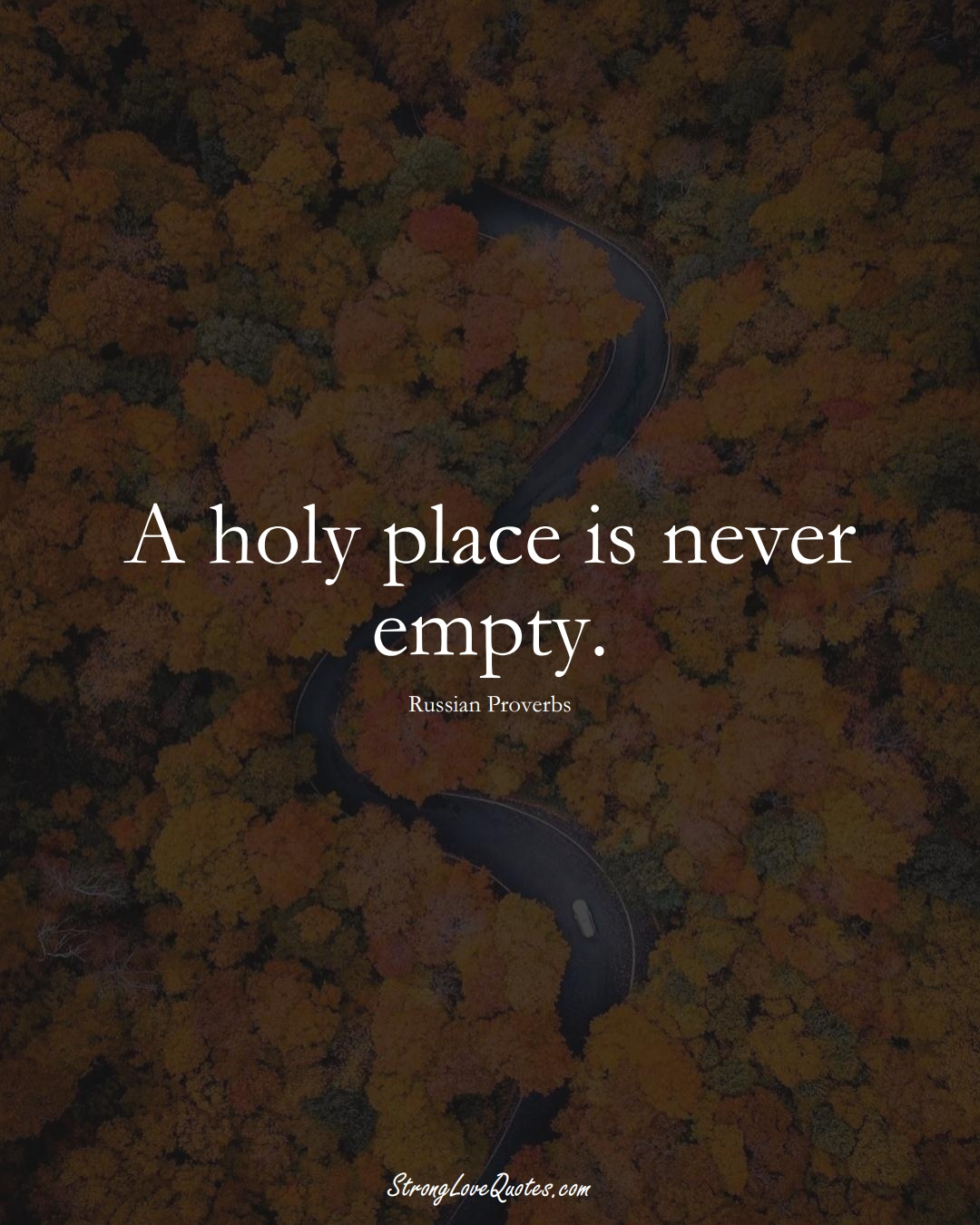 A holy place is never empty. (Russian Sayings);  #AsianSayings