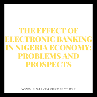 THE EFFECT OF ELECTRONIC BANKING IN NIGERIA ECONOMY