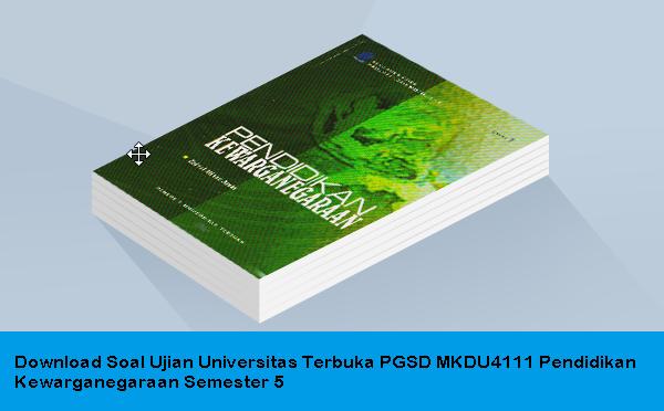 Download Soal Ujian Universitas Terbuka PGSD MKDU4111 Pendidikan Kewarganegaraan Semester 5
