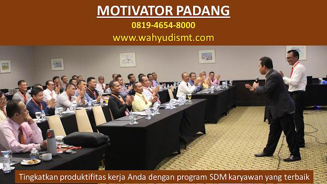 MOTIVATOR DI PADANG, MOTIVATOR DARI PADANG, TRAINING MOTIVASI DI PADANG, MOTIVATOR PADANG, MOTIVATOR DI SUMATERA BARAT, MOTIVATOR di Agam  MOTIVATOR di Dharmasraya  MOTIVATOR di Kepulauan Mentawai  MOTIVATOR di Lima Puluh Koto  MOTIVATOR di Padang Pariaman  MOTIVATOR di Pasaman  MOTIVATOR di Pasaman Barat  MOTIVATOR di Pesisir Selatan  MOTIVATOR di Sijunjung  MOTIVATOR di Solok  MOTIVATOR di Solok Selatan  MOTIVATOR di Tanah Datar  MOTIVATOR di  Bukittinggi  MOTIVATOR di  Padang  MOTIVATOR di  Padang Panjang  MOTIVATOR di  Pariaman  MOTIVATOR di  Payakumbuh  MOTIVATOR di  Sawahlunto  MOTIVATOR di  Solok
