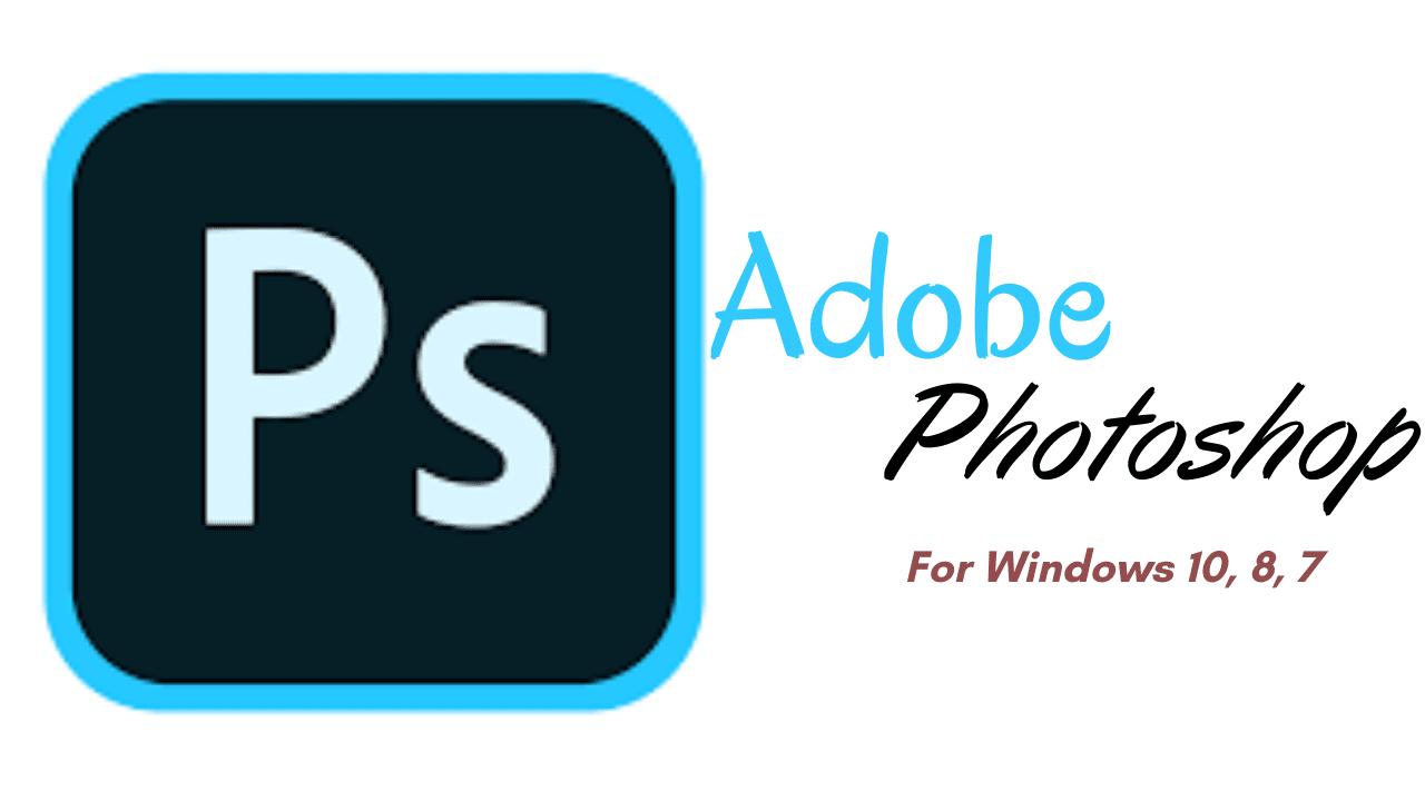 Adobe Photoshop Download Latest Version for Windows 10, 8, 7