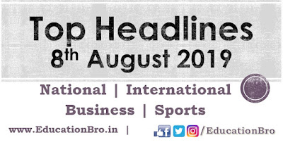 Top Headlines 8th August 2019: EducationBro
