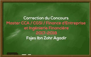 Correction du Concours Master CCA/ CGSI/ Finance d'Entreprise et Ingénierie Financière 2017-2018 - Fsjes Ibn Zohr Agadir