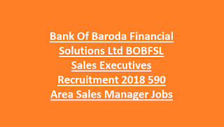 Bank Of Baroda Financial Solutions Ltd BOBFSL Sales Executives Recruitment 2018 590 Area Sales Manager Jobs