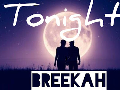 Music: Breekah –TONIGHT [mixed by, spicekeyz]