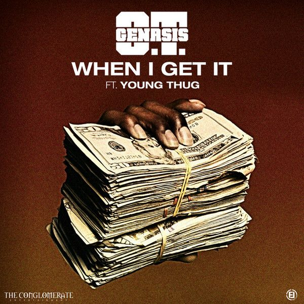 O.T. Genasis Ft. Young Thug - When I Get It (Clean / Dirty) - Single