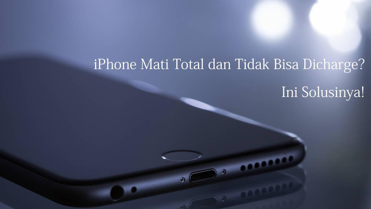 iPhone Mati Total dan Tidak Bisa Dicharge? Ini Solusinya!
