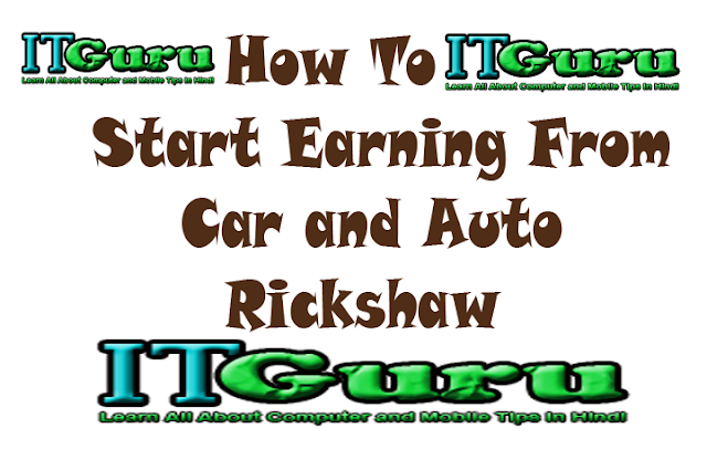 How To Start Earning From Car and Auto Rickshaw