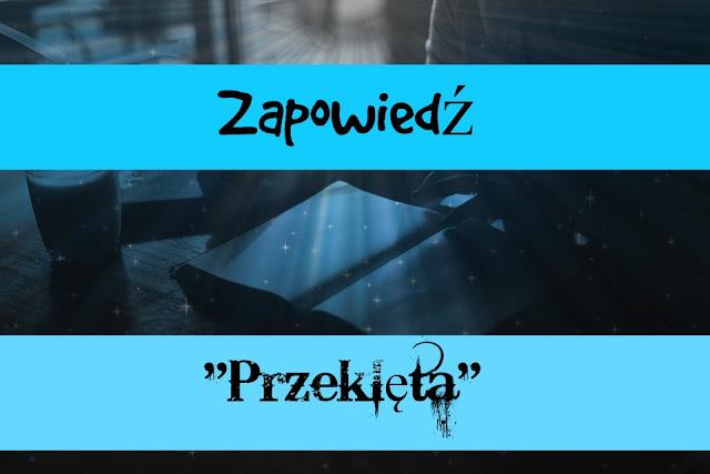 """[Zapowiedź książki] - """"Przeklęta"""" Iga Wiśniewska"""