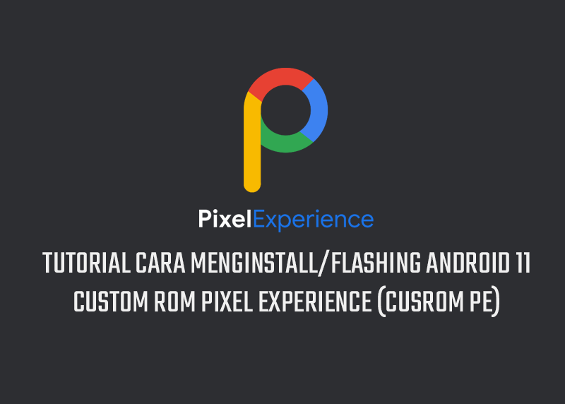 Cara Install Android 11 Cusrom Pixel Experience